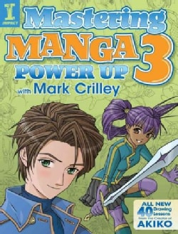 Mastering Manga 3: Power Up With Mark Crilley (Paperback)