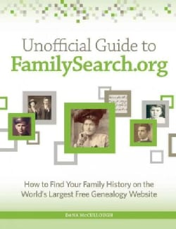 Unofficial Guide to Familysearch.org: How to Find Your Family History on the Largest Free Genealogy Website (Paperback)