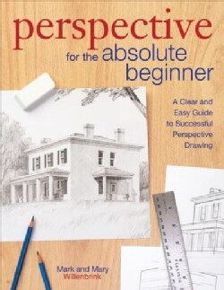Perspective for the Absolute Beginner: A Clear & Easy Guide to Successful Perspective Drawing (Paperback)