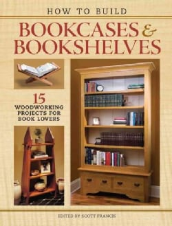 How to Build Bookcases & Bookshelves: 15 Woodworking Projects for Book Lovers (Paperback)
