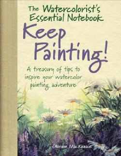 Watercolorist's Essential Notebook: Keep Painting! - a Treasury of Tips to Inspire Your Watercolor Painting Adven... (Hardcover)