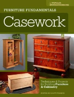 Furniture Fundamentals Casework: Techniques & Projects for Building Furniture & Cabinetry (Paperback)