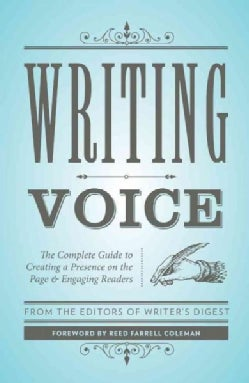 Writing Voice: The Complete Guide to Creating a Presence on the Page and Engaging Readers (Paperback)
