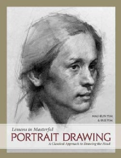 Lessons in Masterful Portrait Drawing: A Classical Approach to Drawing the Head (Hardcover)