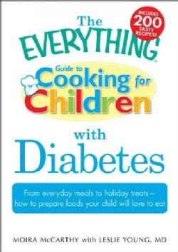The Everything Guide to Cooking for Children With Diabetes: From Everyday Meals to Holiday Treats- How to Prepare... (Paperback)