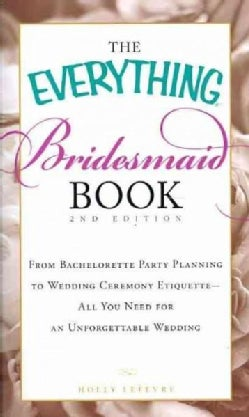 The Everything Bridesmaid Book: From Bachelorette Party Planning to Wedding Ceremony Etiquette - All You Need for... (Paperback)