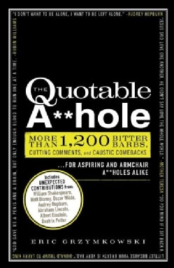 The Quotable A**hole: More Than 1,200 Bitter Barbs, Cutting Comments, and Caustic Comebacks for Aspiring and Armc... (Paperback)