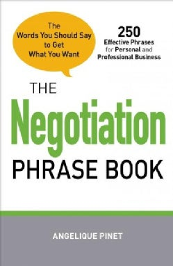 The Negotiation Phrase Book: The Words You Should Say to Get What You Want (Paperback)