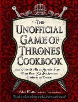The Unofficial Game of Thrones Cookbook: From Direwolf Ale to Auroch Stewy-More Than 150 Recipes from Westeros an... (Hardcover)