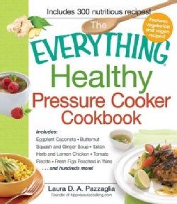 The Everything Healthy Pressure Cooker Cookbook: Includes Eggplant Caponata, Butternut Squash and Ginger Soup, It... (Paperback)