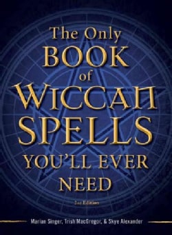 The Only Book of Wiccan Spells You'll Ever Need (Paperback)