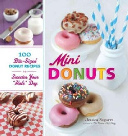 "Mini Donuts: 100 Bite-Sized Donut Recipes to Sweeten Your ""Hole"" Day (Hardcover)"