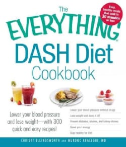 The Everything Dash Diet Cookbook: Lower Your Blood Pressure and Lose Weight -With 300 Quick and Easy Recipes! (Paperback)