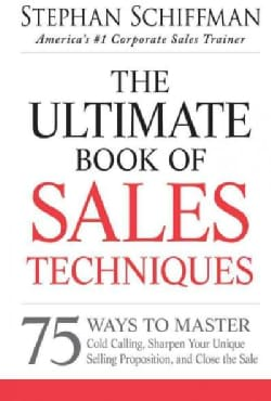 The Ultimate Book of Sales Techniques: 75 Ways to Master Cold Calling, Sharpen Your Unique Selling Proposition, a... (Paperback)