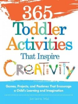365 Toddler Activities That Inspire Creativity: Games, Projects, and Pastimes That Encourage a Child's Learning a... (Paperback)