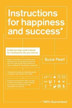 Instructions for Happiness and Success: A Step-By-Step Mind Manual for Creating the Life You Choose (Paperback)