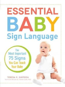 Essential Baby Sign Language: The Most Important 75 Signs You Can Teach Your Baby (Paperback)