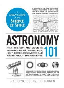 Astronomy 101: From the Sun and Moon to Wormholes and Warp Drive, Key Theories, Discoveries, and Facts About the ... (Hardcover)