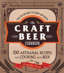 The Craft Beer Cookbook: From Ipas and Bocks to Pilsners and Porters, 100 Artisanal Recipes for Cooking With Beer (Paperback)