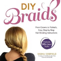 DIY Braids: From Crowns to Fishtails, Easy, Step-by-Step Hair-Braiding Instructions (Paperback)