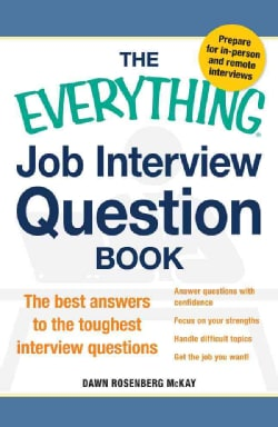 The Everything Job Interview Question Book: The Best Answers to the Toughest Interview Questions (Paperback)