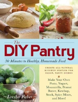 The DIY Pantry: 30 Minutes to Healthy, Homemade Food (Paperback)