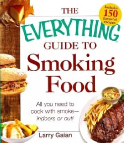 The Everything Guide to Smoking Food: All You Need to Cook With Smoke -- Indoors or Out! (Paperback)