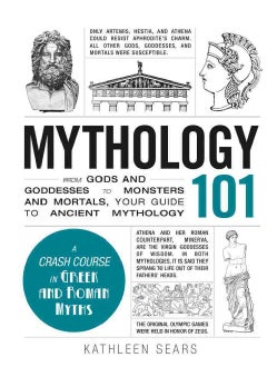 Mythology 101: From Gods and Goddesses to Monsters and Mortals, Your Guide to Ancient Mythology (Hardcover)