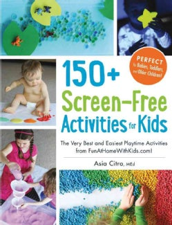 150+ Screen-Free Activities for Kids: The Very Best and Easiest Playtime Activities from FunatHomeWithKids.com (Paperback)