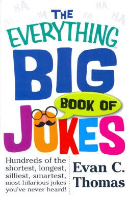 The Everything Big Book of Jokes: Hundreds of the Shortest, Longest, Silliest, Smartest, Most Hilarious Jokes You... (Paperback)