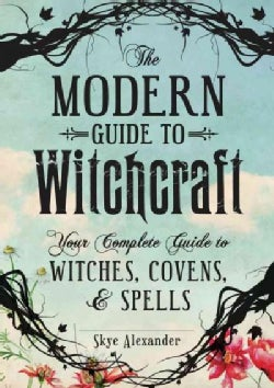 The Modern Guide to Witchcraft: Your Complete Guide to Witches, Covens, & Spells (Hardcover)