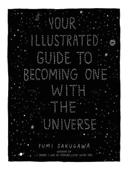 Your Illustrated Guide to Becoming One With the Universe (Hardcover)