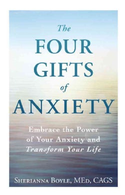 The Four Gifts of Anxiety: Embrace the Power of Your Anxiety and Transform Your Life (Paperback)
