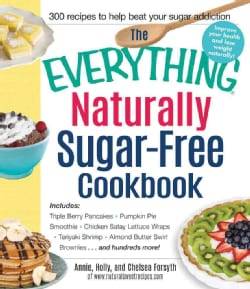 The Everything Naturally Sugar-free Cookbook: Includes Apple Cinnamon Waffles, Chicken Lettuce Wraps, Tomato and ... (Paperback)