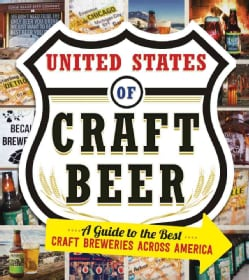 The United States of Craft Beer: A Guide to the Best Craft Breweries Across America (Paperback)
