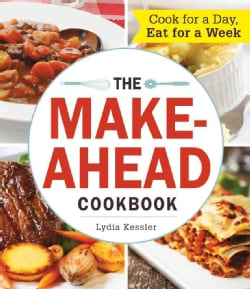 The Make-Ahead Cookbook: Cook for a Day, Eat for a Week (Paperback)