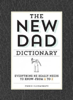 The New Dad Dictionary: Everything He Really Needs to Know--From A to Z (Hardcover)