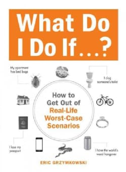 What Do I Do If...?: How to Get Out of Real-Life Worst-Case Scenarios (Paperback)
