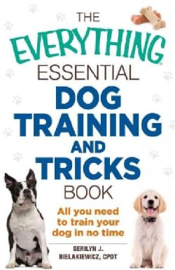 The Everything Essential Dog Training and Tricks Book: All You Need to Train Your Dog in No Time (Paperback)