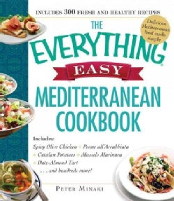 The Everything Easy Mediterranean Cookbook: Includes Spicy Olive Chicken, Penne All'arrabbiata, Catalan Potatoes,... (Paperback)