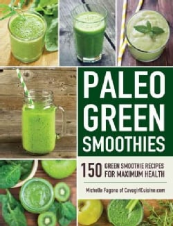 Paleo Green Smoothies: 150 Green Smoothie Recipes for Maximum Health (Paperback)
