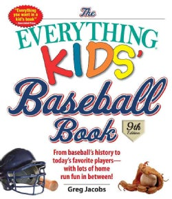 The Everything Kids' Baseball Book: From Baseball's History to Today's Favorite Players With Lots of Home Run Fun... (Paperback)