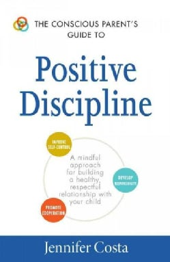 The Conscious Parent's Guide to Positive Discipline: A mindful approach for building a healthy, respectful relati... (Paperback)