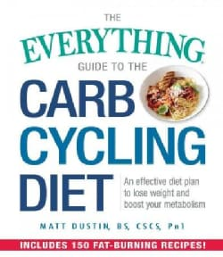 The Everything Guide to the Carb Cycling Diet: An Effective Diet Plan to Lose Weight and Boost Your Metabolism (Paperback)