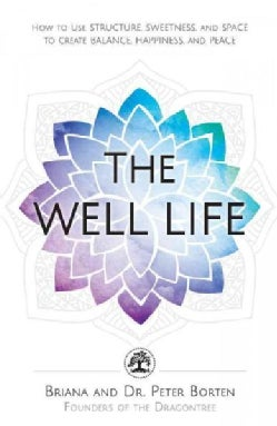 The Well Life: How to Use Structure, Sweetness, and Space to Create Balance, Happiness, and Peace (Paperback)