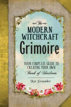 The Modern Witchcraft Grimoire: Your Complete Guide to Creating Your Own Book of Shadows (Hardcover)
