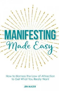Manifesting Made Easy: How to Harness the Law of Attraction to Get What You Really Want (Paperback)
