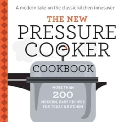 The New Pressure Cooker Cookbook: More Than 200 Fresh, Easy Recipes for Today's Kitchen (Paperback)