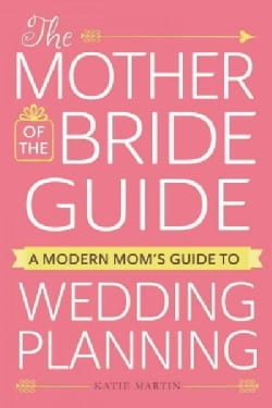 The Mother of the Bride Guide: A Modern Mom's Guide to Wedding Planning (Paperback)