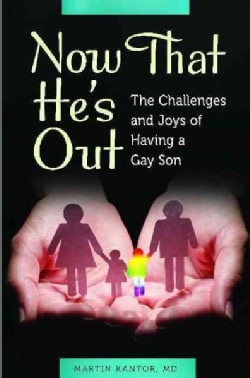 Now That He's Out: The Challenges and Joys of Having a Gay Son (Hardcover)